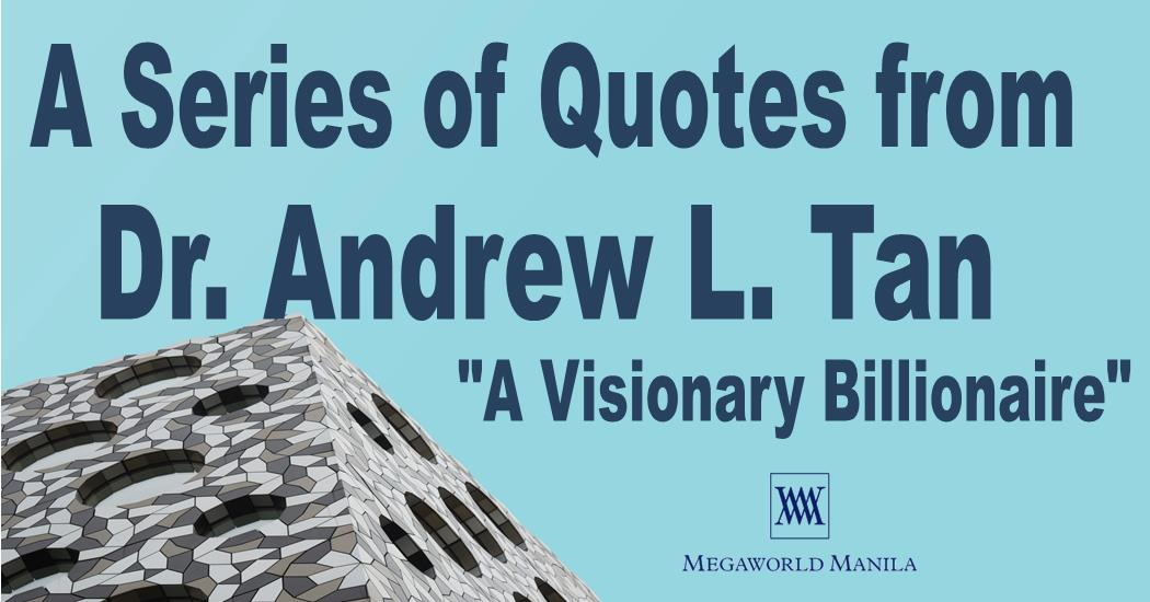 Series of Quotes from The Visionary Billionaire — Andrew L. Tan (Series 4)
