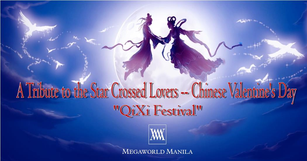 "A Tribute to The Star Crossed Lovers — Chinese Valentines Day      ""Qi Xi Festival"""