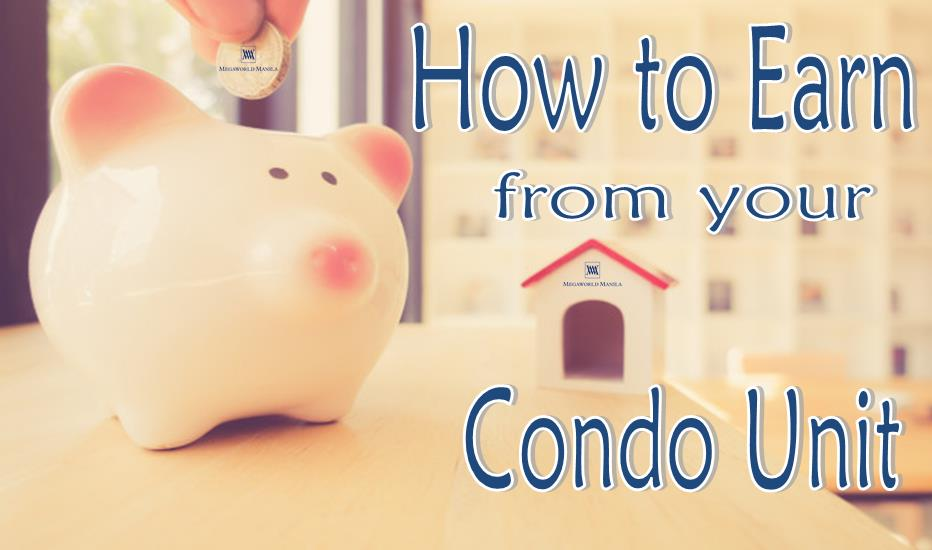 How to Earn from your Condo Unit
